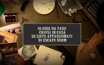 Le 10 cose da fare chiusi in casa se siete appassionati di Escape Room